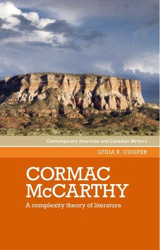 Cormac Mccarthy: A Complexity Theory of Literature - Contemporary American and Canadian Writers (Hardback)