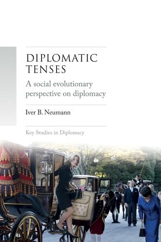 Diplomatic Tenses: A Social Evolutionary Perspective on Diplomacy - Key Studies in Diplomacy (Hardback)