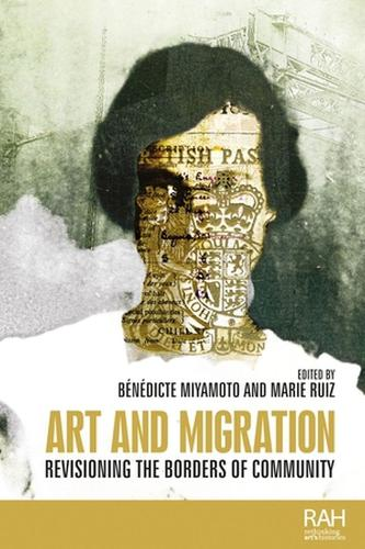 Art and Migration: Revisioning the Borders of Community - Rethinking Art's Histories (Hardback)