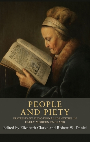 People and Piety: Protestant Devotional Identities in Early Modern England - Seventeenth- and Eighteenth-Century Studies (Hardback)