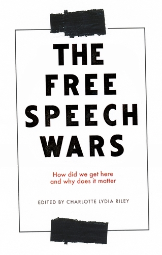 The Free Speech Wars: How Did We Get Here and Why Does it Matter? (Paperback)