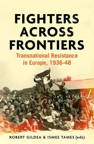 Fighters Across Frontiers: Transnational Resistance in Europe, 1936-48 (Hardback)