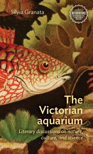 The Victorian Aquarium: Literary Discussions on Nature, Culture, and Science - Interventions: Rethinking the Nineteenth Century (Hardback)
