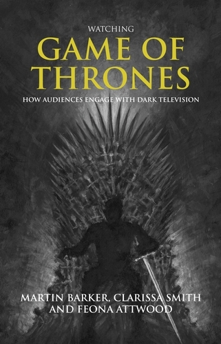 Watching Game of Thrones: How Audiences Engage with Dark Television (Hardback)