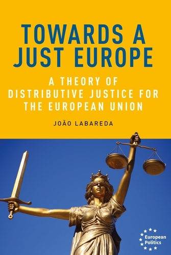 Towards a Just Europe: A Theory of Distributive Justice for the European Union - European Politics (Hardback)