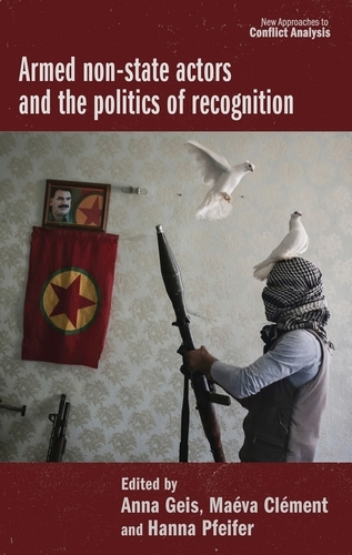 Armed Non-State Actors and the Politics of Recognition - New Approaches to Conflict Analysis (Hardback)