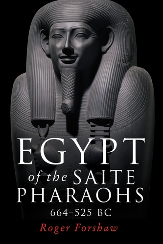 Egypt of the Saite Pharaohs, 664-525 Bc (Paperback)