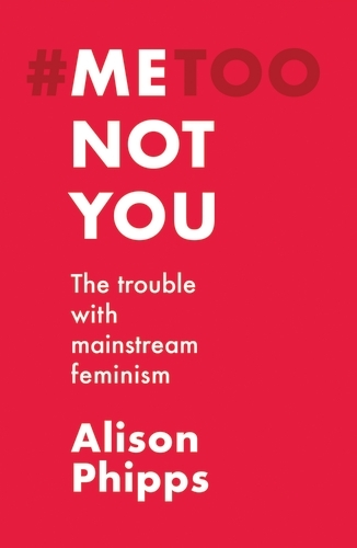 Me, Not You: The Trouble with Mainstream Feminism (Paperback)