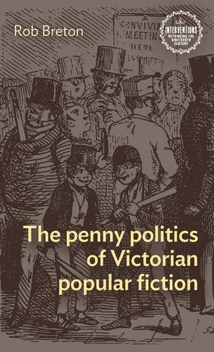 The Penny Politics of Victorian Popular Fiction - Interventions: Rethinking the Nineteenth Century (Hardback)
