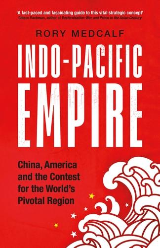 Indo-Pacific Empire: China, America and the Contest for the World's Pivotal Region - Manchester University Press (Paperback)