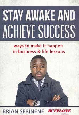 Stay Awake and Achieve Success: Ways to Make it Happen in Business and Life Lessons (Paperback)