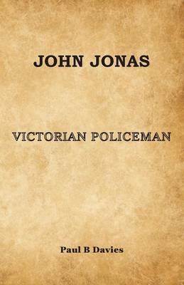 John Jonas - Victorian Policeman (Paperback)