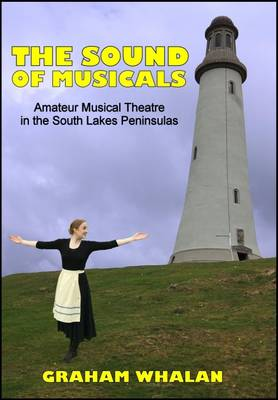 The Sound of Musicals: Amateur Musical Theatre in the South Lakes Peninsulas (Paperback)