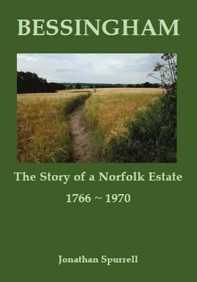 Bessingham: The Story of a Norfolk Estate, 1766-1970 (Paperback)