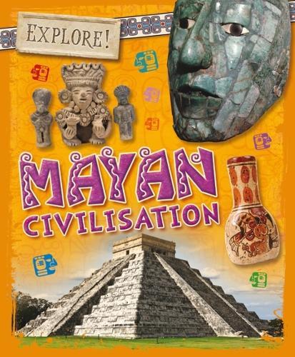 Explore!: Mayan Civilisation - Explore! (Hardback)