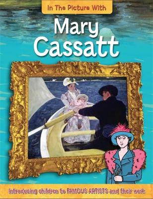 In the Picture With: Mary Cassatt - In the Picture with (Paperback)