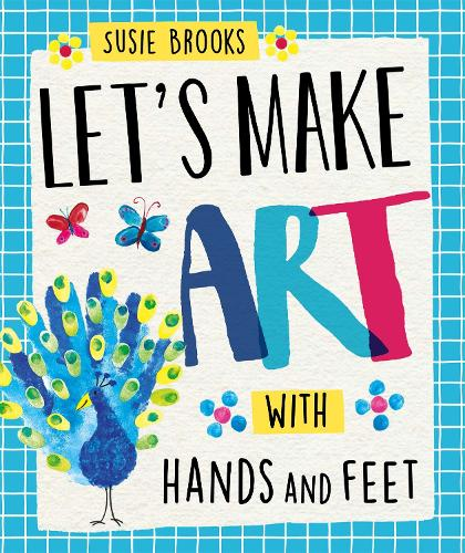 Let's Make Art: With Hands and Feet - Let's Make Art (Paperback)