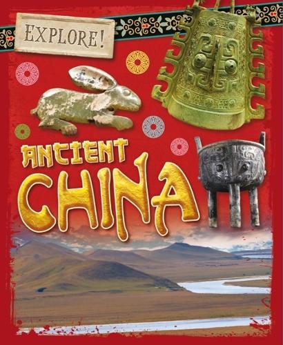 Explore!: Ancient China - Explore! (Paperback)