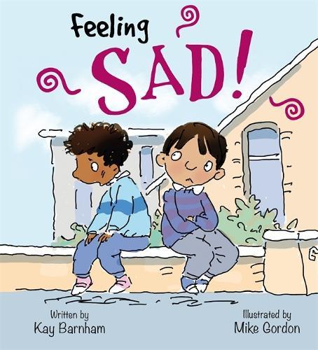 Feelings and Emotions: Feeling Sad - Feelings and Emotions (Hardback)