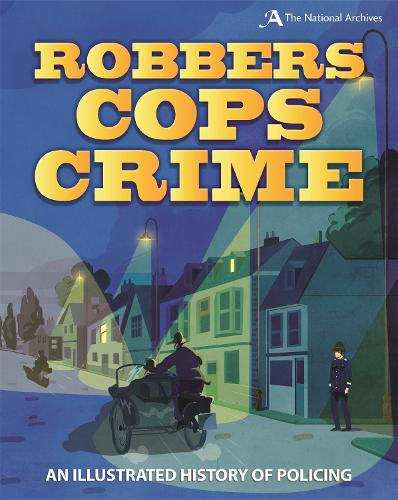 Robbers, Cops, Crime: An Illustrated History of Policing (Paperback)