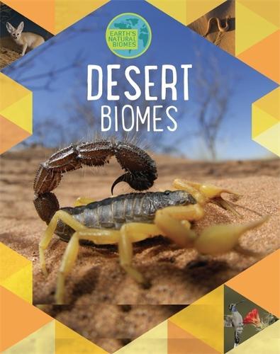 Earth's Natural Biomes: Deserts - Earth's Natural Biomes (Hardback)