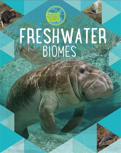 Earth's Natural Biomes: Freshwater - Earth's Natural Biomes (Paperback)