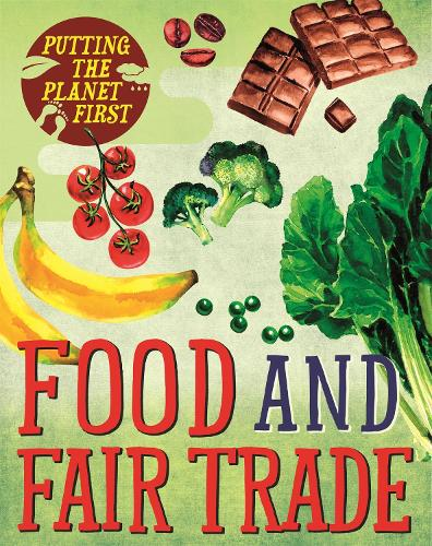 Putting the Planet First: Food and Fair Trade - Putting the Planet First (Hardback)