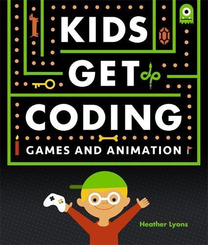 Kids Get Coding: Games and Animation - Kids Get Coding (Hardback)
