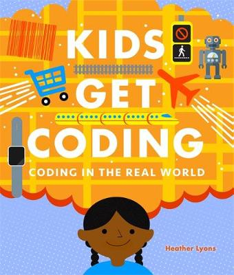 Kids Get Coding: Coding in the Real World - Kids Get Coding (Hardback)