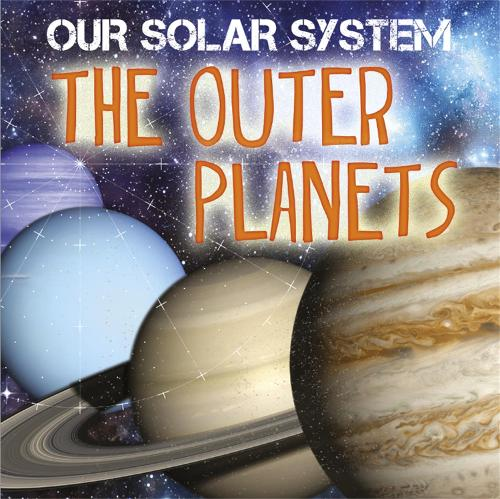 Our Solar System: The Outer Planets - Our Solar System (Paperback)