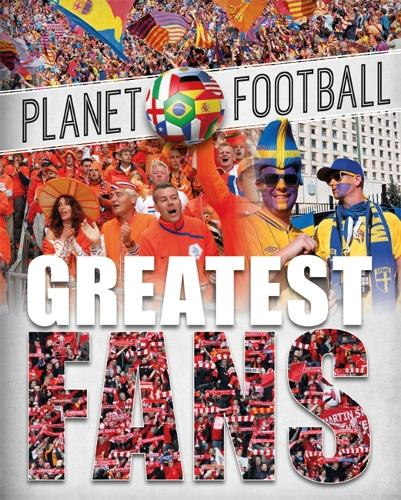 Planet Football: Greatest Fans - Planet Football (Paperback)
