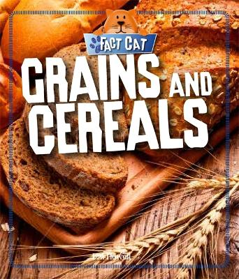 Fact Cat: Healthy Eating: Grains and Cereals - Fact Cat: Healthy Eating (Hardback)