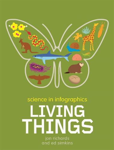 Science in Infographics: Living Things - Science in Infographics (Hardback)