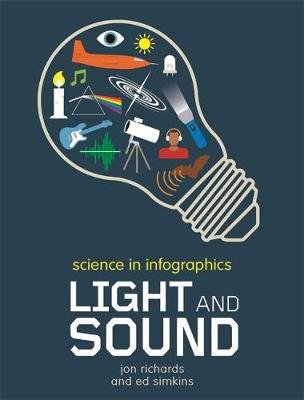 Science in Infographics: Light and Sound - Science in Infographics (Hardback)