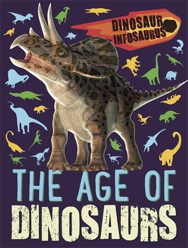 Dinosaur Infosaurus: The Age of Dinosaurs - Dinosaur Infosaurus (Paperback)