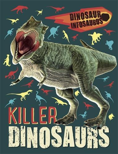 Dinosaur Infosaurus: Killer Dinosaurs - Dinosaur Infosaurus (Hardback)