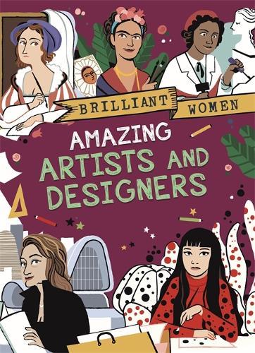 Brilliant Women: Amazing Artists and Designers - Brilliant Women (Paperback)