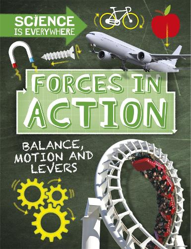 Science is Everywhere: Forces in Action: Balance, Motion and Levers - Science is Everywhere (Hardback)