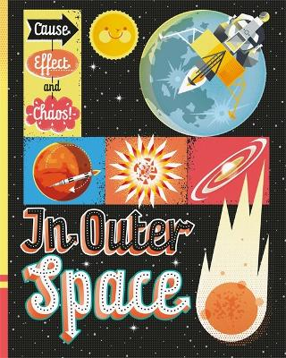 Cause, Effect and Chaos!: In Outer Space - Cause, Effect and Chaos! (Hardback)