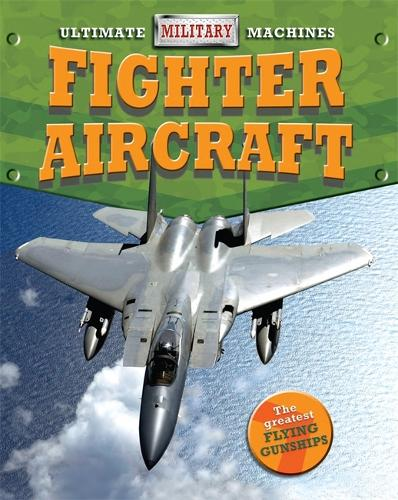Ultimate Military Machines: Fighter Aircraft - Ultimate Military Machines (Paperback)