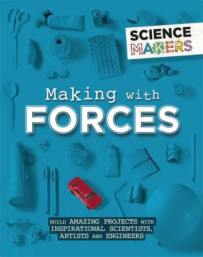 Science Makers: Making with Forces - Science Makers (Hardback)
