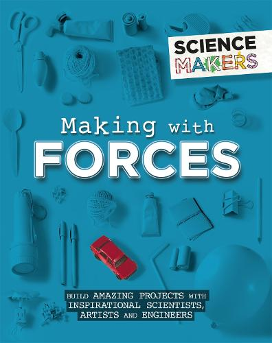 Science Makers: Making with Forces - Science Makers (Paperback)