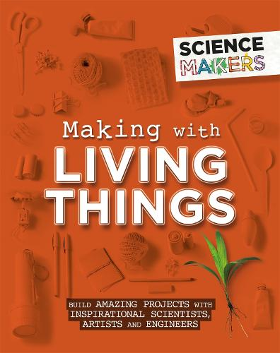 Science Makers: Making with Living Things - Science Makers (Paperback)