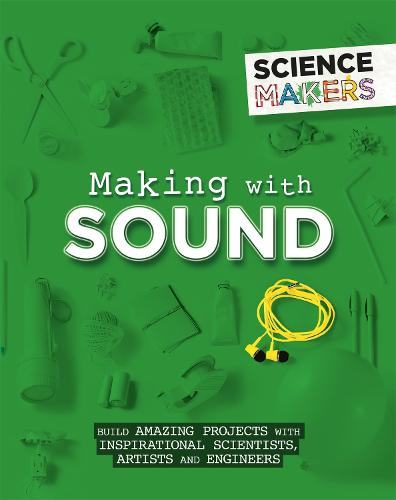 Science Makers: Making with Sound - Science Makers (Paperback)