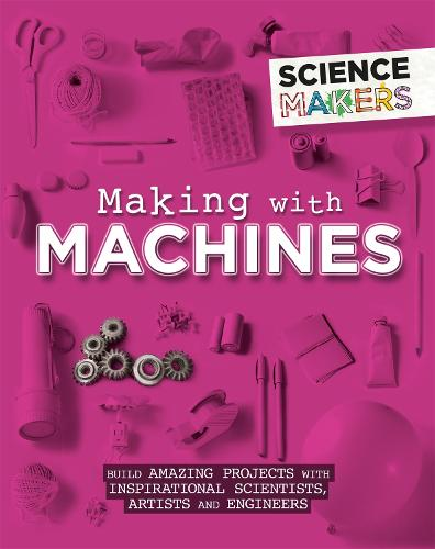 Science Makers: Making with Machines - Science Makers (Paperback)