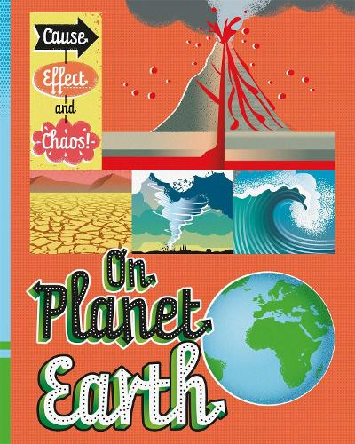 Cause, Effect and Chaos!: On Planet Earth - Cause, Effect and Chaos! (Paperback)