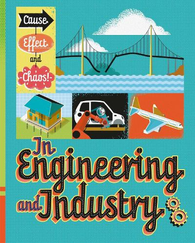 In Engineering and Industry - Cause, Effect and Chaos! (Paperback)