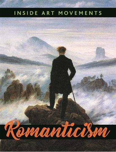 Inside Art Movements: Romanticism - Inside Art Movements (Hardback)