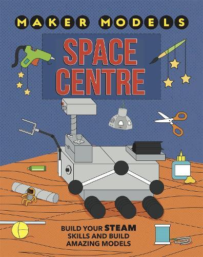 Maker Models: Space Centre - Maker Models (Hardback)