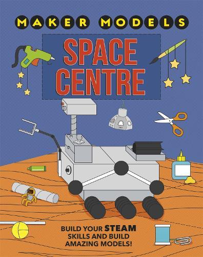 Maker Models: Space Centre - Maker Models (Paperback)